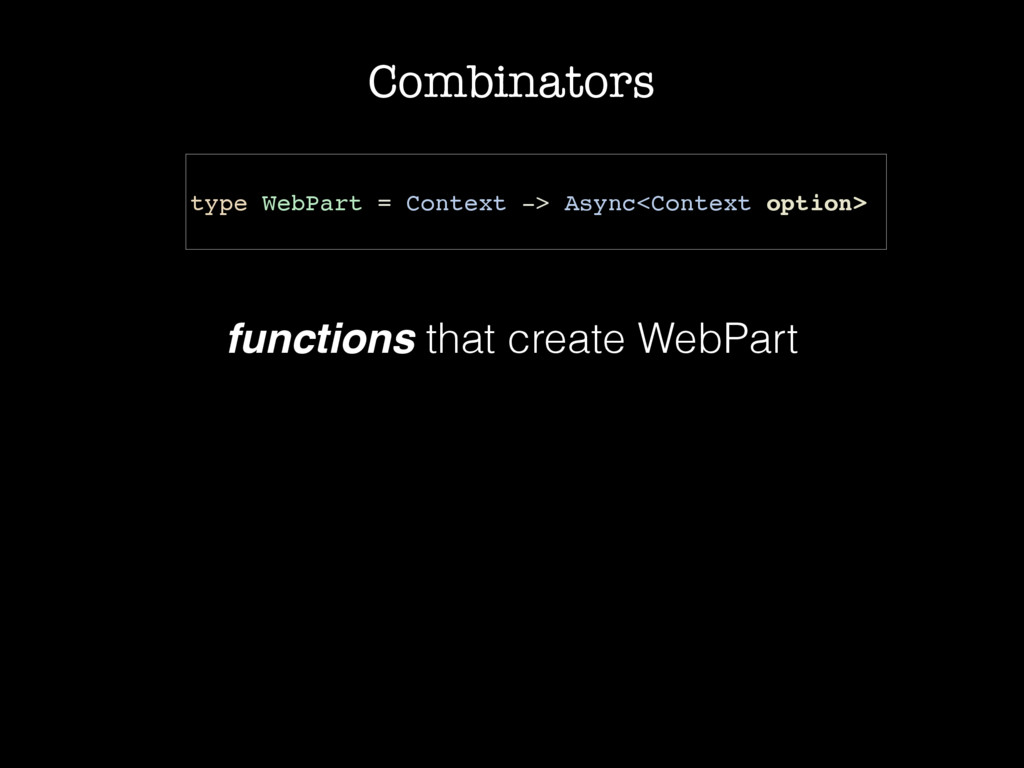 Combinators type WebPart = Context -> Async<Con...