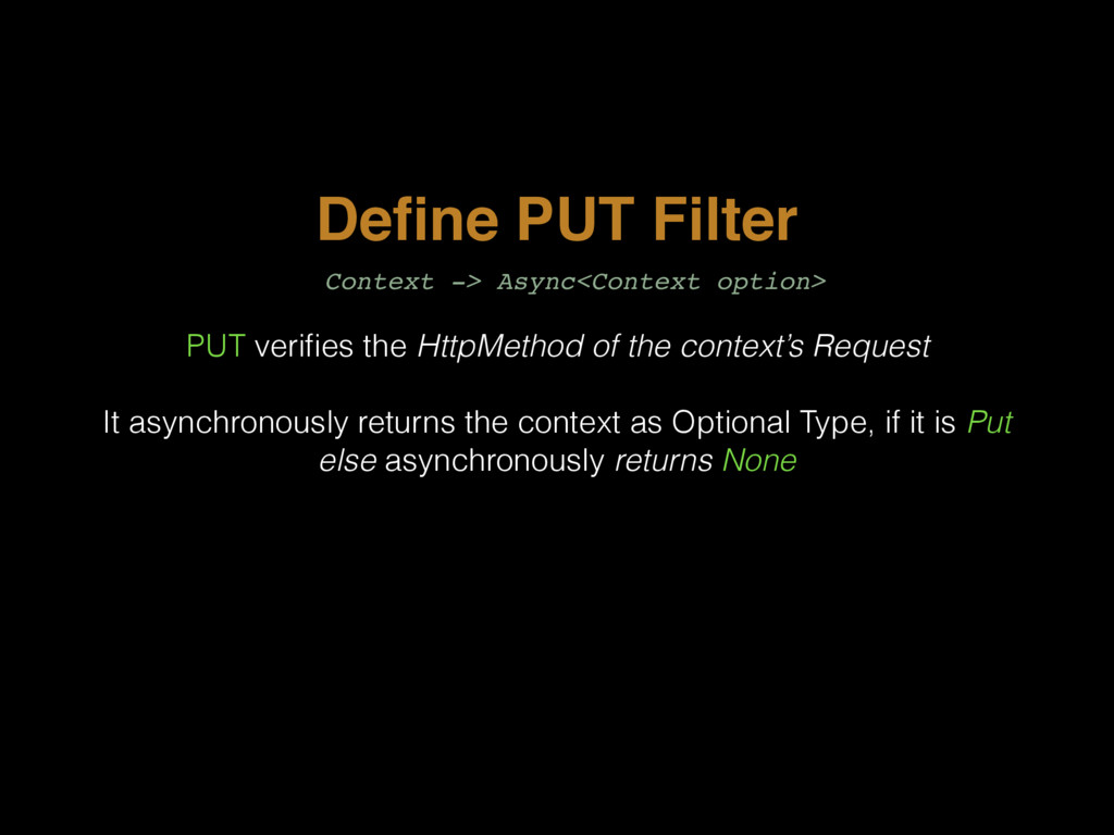 Define PUT Filter PUT verifies the HttpMethod of ...