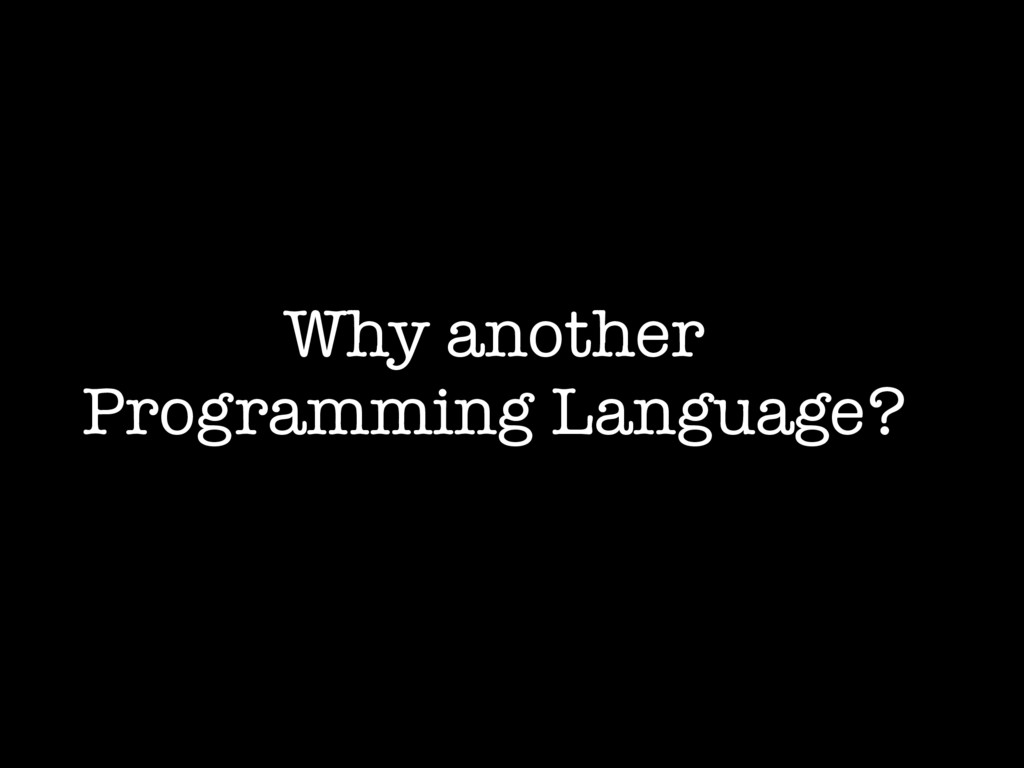 Why another Programming Language?