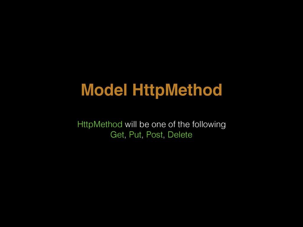 Model HttpMethod HttpMethod will be one of the ...