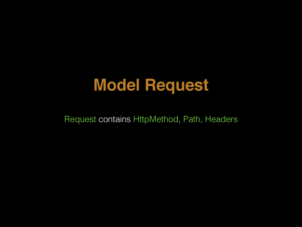 Model Request Request contains HttpMethod, Path...