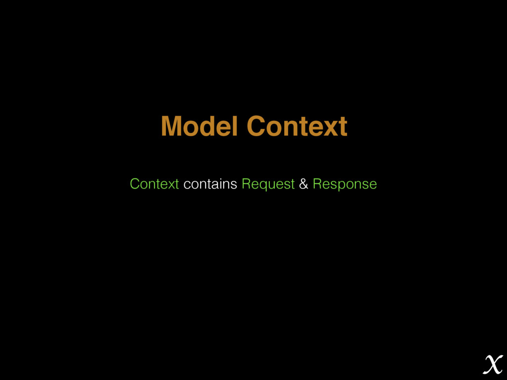 Model Context Context contains Request & Respon...