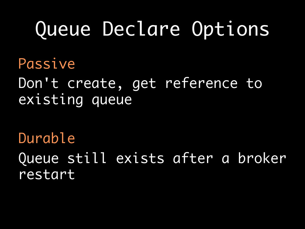 Queue Declare Options Passive Don't create, get...