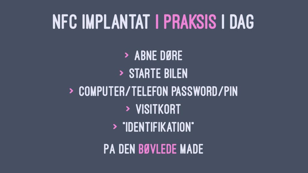 NFC IMPLANTAT I PRAKSIS I DAG > Åbne døre > Sta...