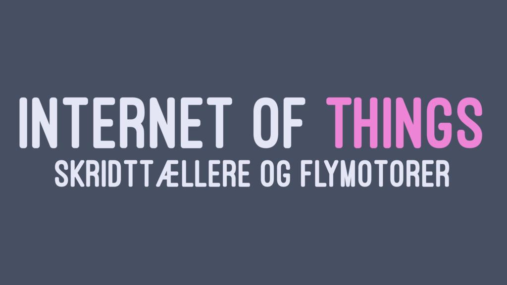INTERNET OF THINGS SKRIDTTÆLLERE OG FLYMOTORER