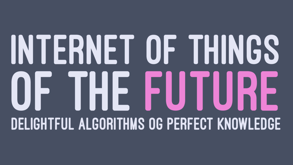 INTERNET OF THINGS OF THE FUTURE DELIGHTFUL ALG...