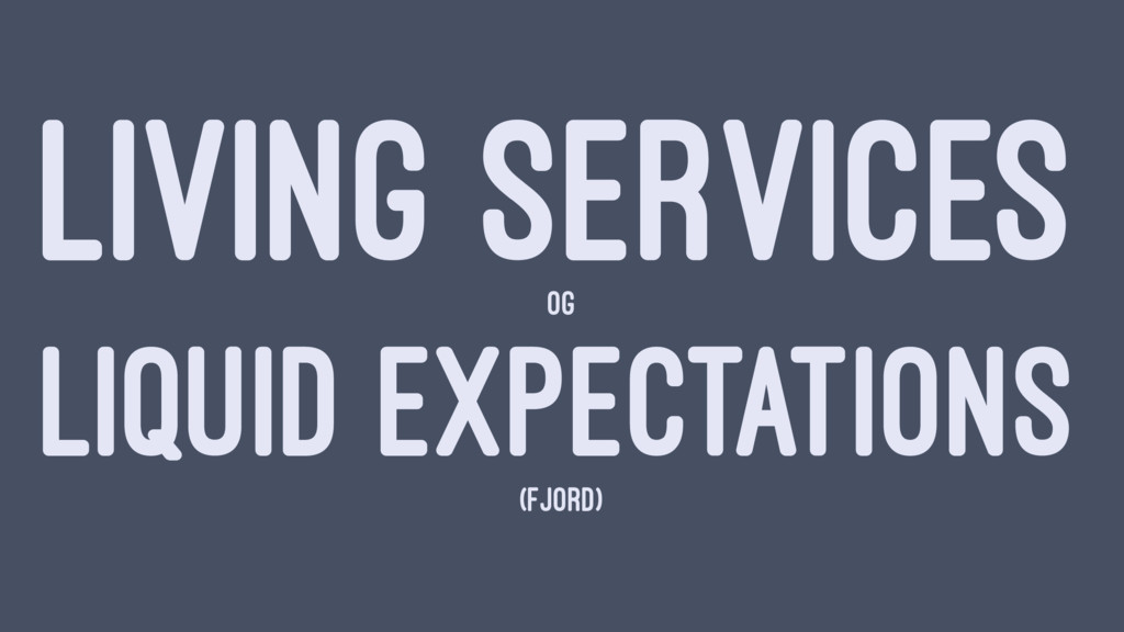 LIVING SERVICES OG LIQUID EXPECTATIONS (FJORD)