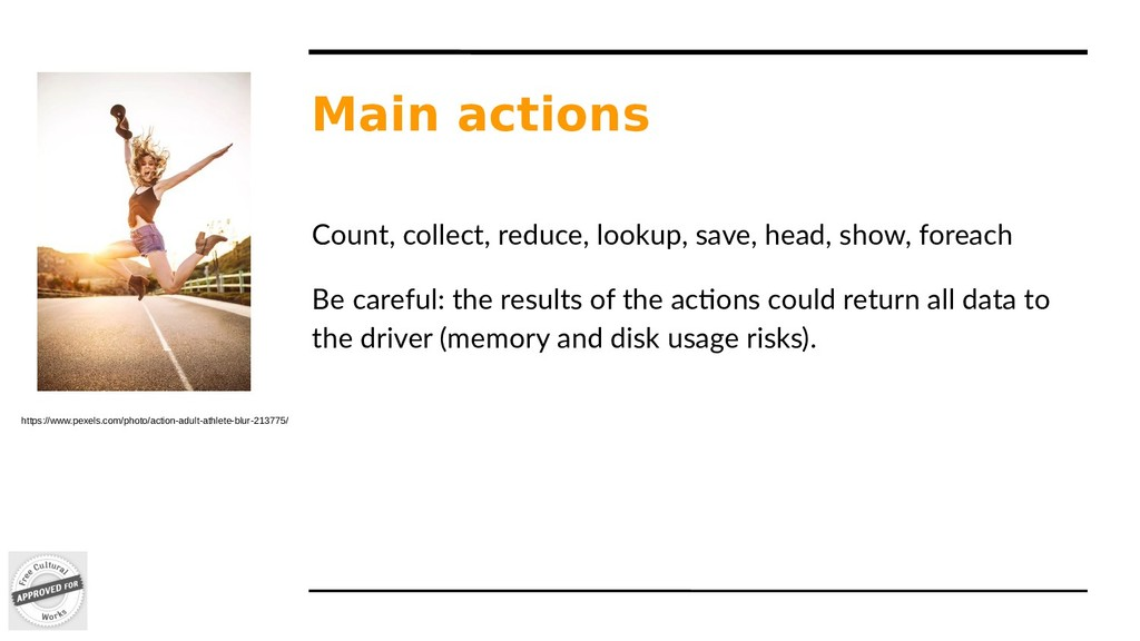 Main actions Count, collect, reduce, lookup, sa...
