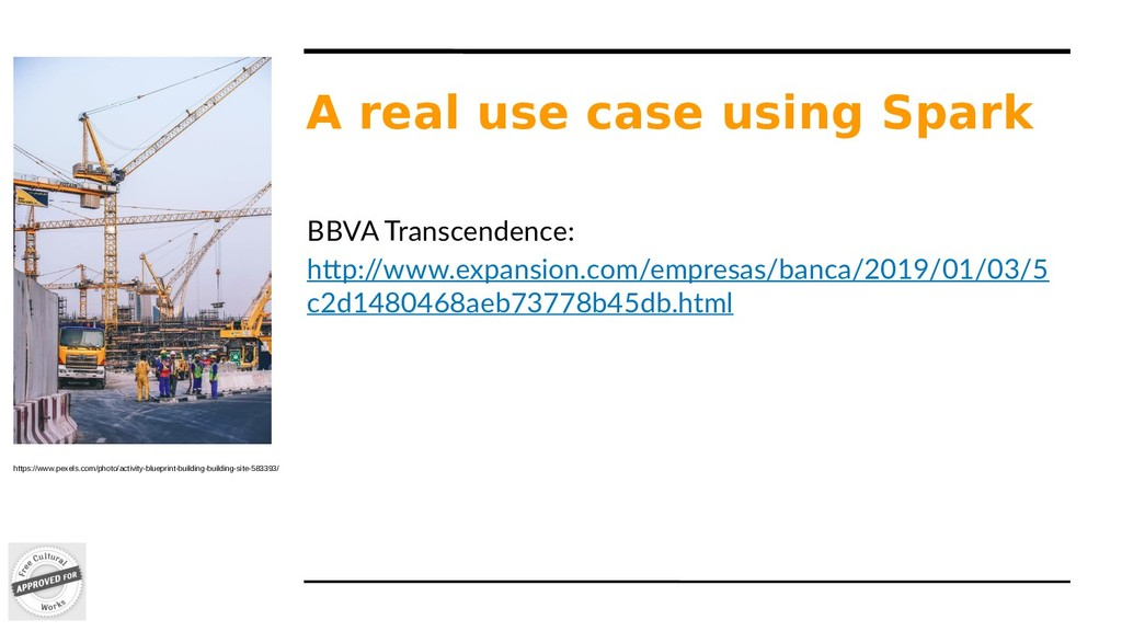A real use case using Spark BBVA Transcendence:...