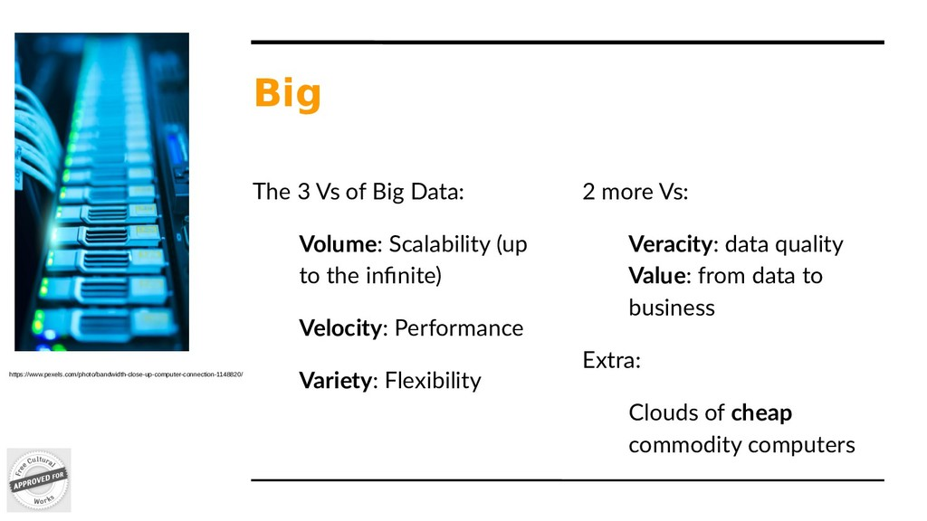 Big The 3 Vs of Big Data: Volume: Scalability (...