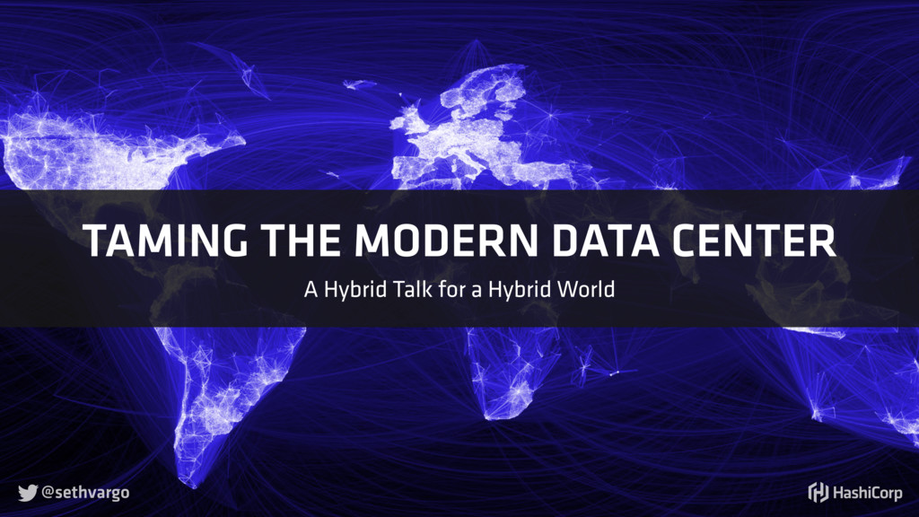 TAMING THE MODERN DATA CENTER A Hybrid Talk for...