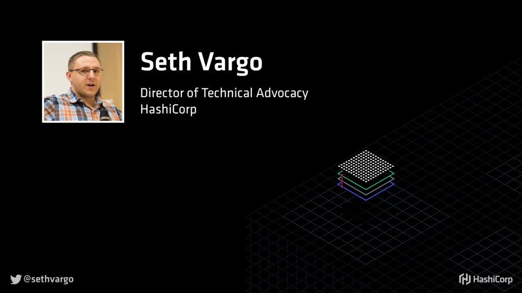 @sethvargo  Seth Vargo Director of Technical A...