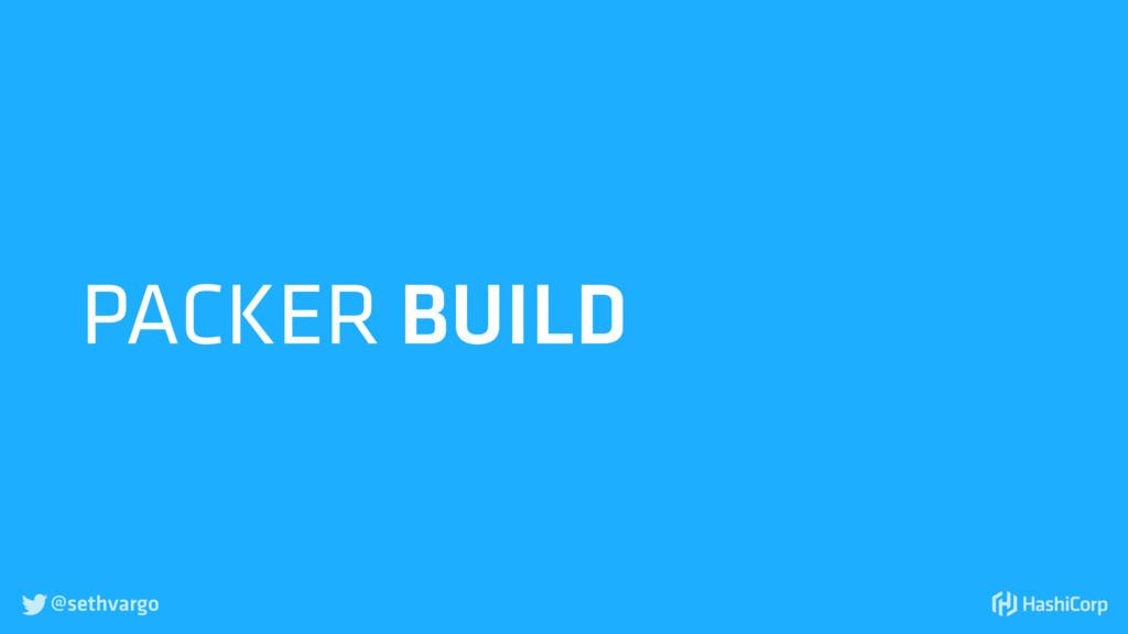 @sethvargo  PACKER BUILD