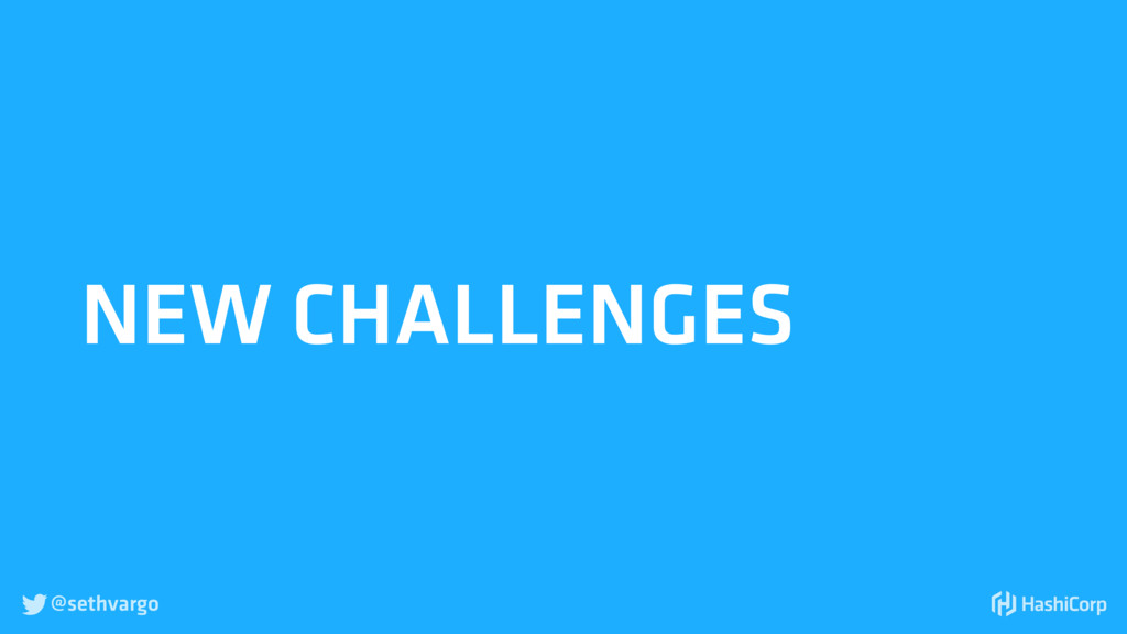 @sethvargo  NEW CHALLENGES