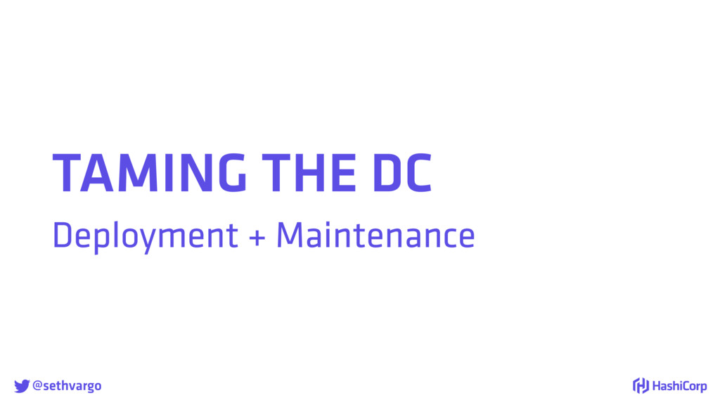@sethvargo TAMING THE DC Deployment + Maintena...