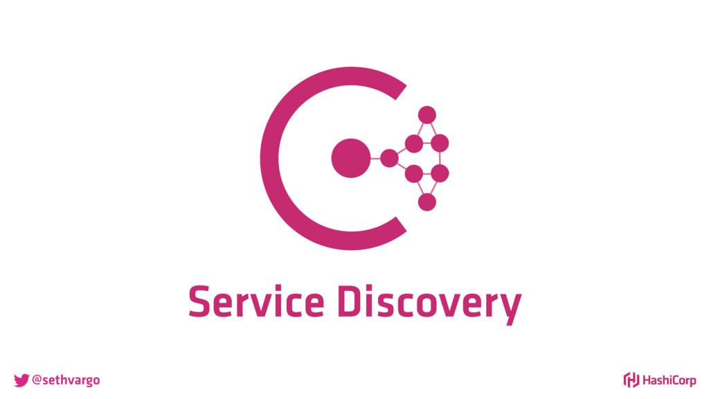 @sethvargo Service Discovery