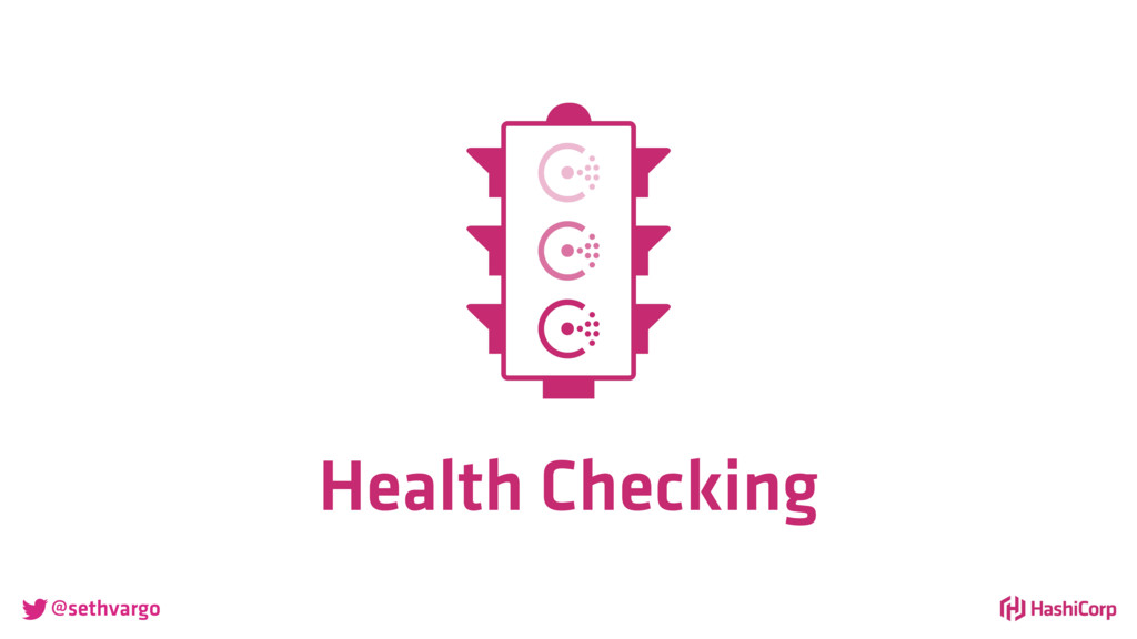 @sethvargo Health Checking
