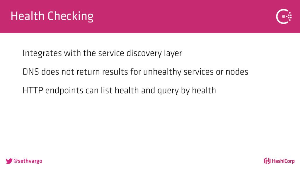 @sethvargo Health Checking Integrates with the...