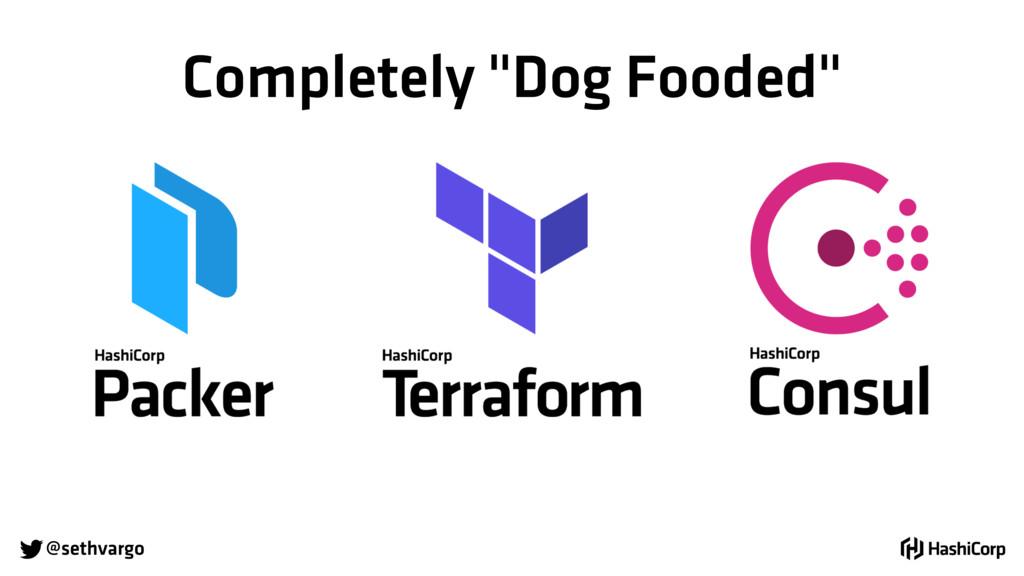 "@sethvargo Completely ""Dog Fooded"""