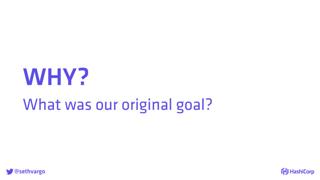 @sethvargo WHY? What was our original goal?