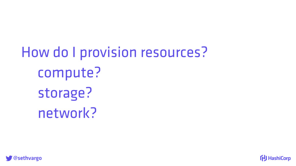 @sethvargo How do I provision resources? compu...