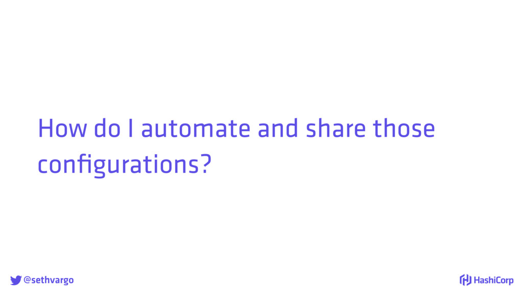 @sethvargo How do I automate and share those c...