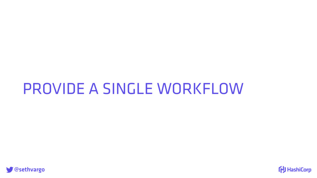 @sethvargo PROVIDE A SINGLE WORKFLOW