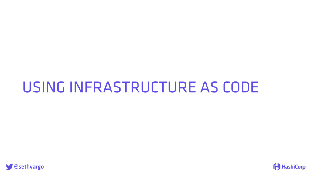 @sethvargo USING INFRASTRUCTURE AS CODE