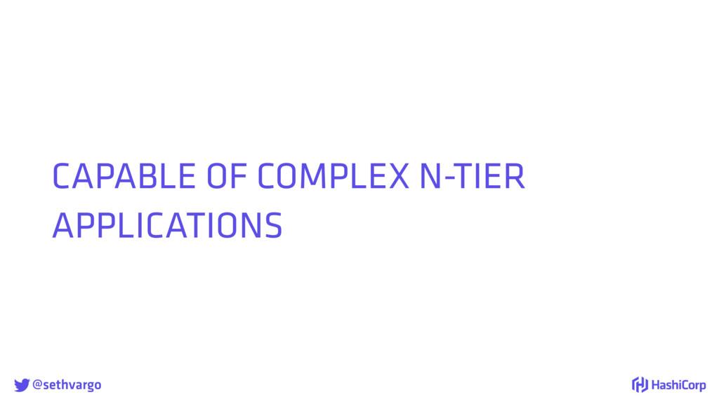 @sethvargo CAPABLE OF COMPLEX N-TIER APPLICATI...