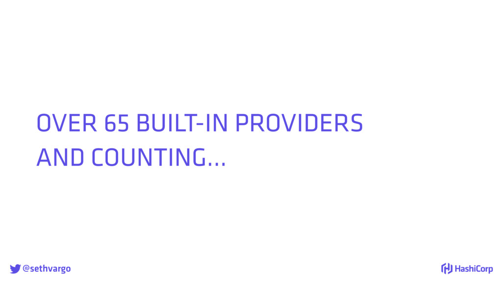 @sethvargo OVER 65 BUILT-IN PROVIDERS AND COUN...
