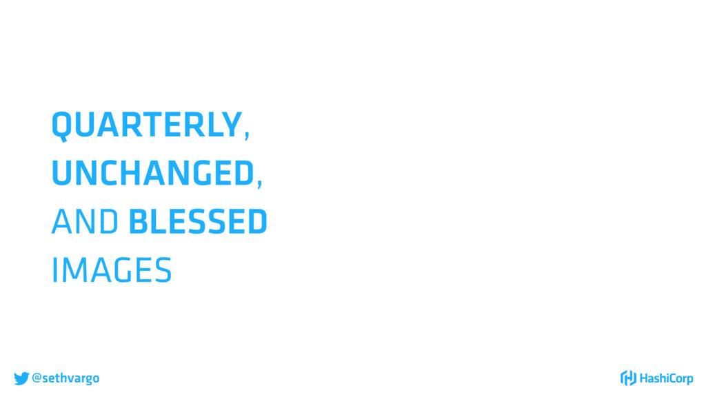 @sethvargo QUARTERLY, UNCHANGED, AND BLESSED I...