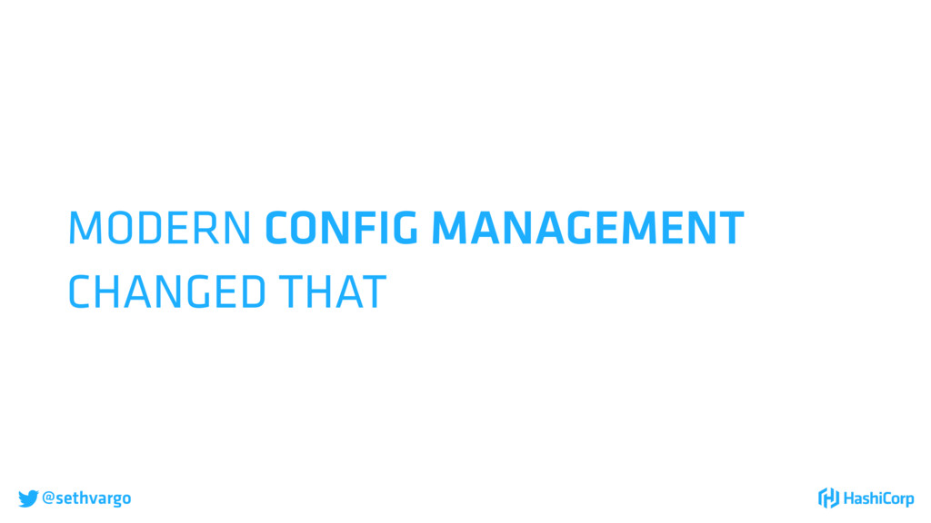 @sethvargo MODERN CONFIG MANAGEMENT CHANGED TH...