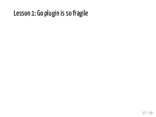 Lesson 1: Go plugin is so fragile 17 / 30