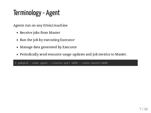 Terminology - Agent Agents run on any (Unix) ma...