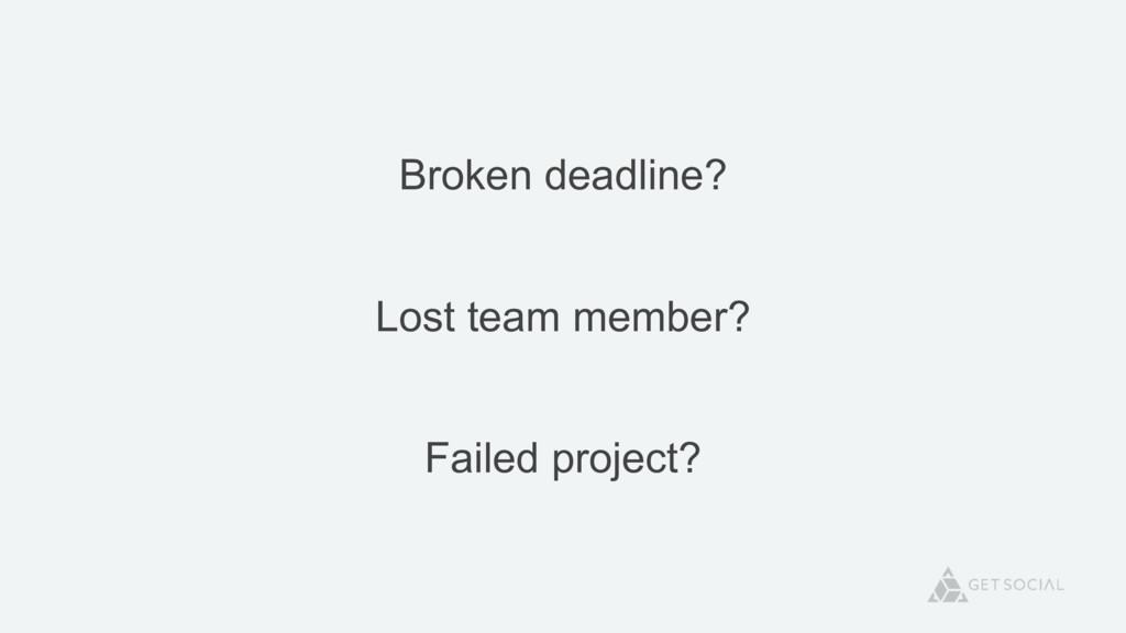 Broken deadline? Lost team member? Failed proje...