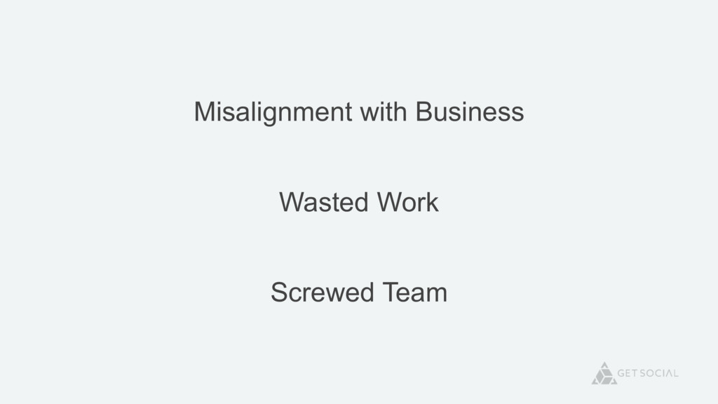 Misalignment with Business Wasted Work Screwed ...