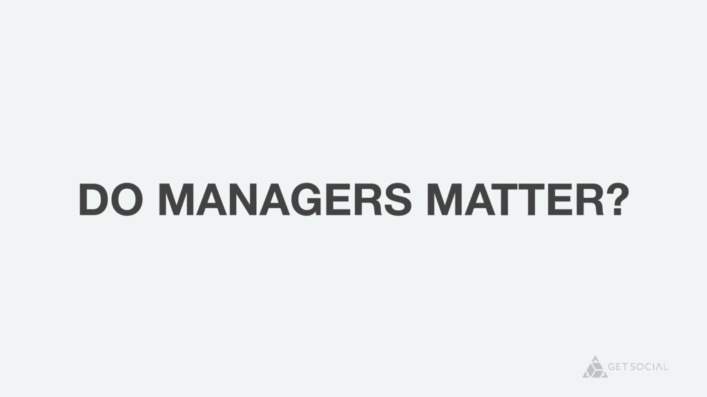 DO MANAGERS MATTER?