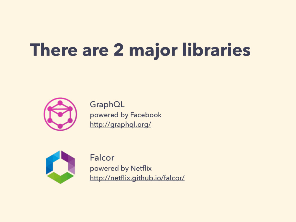 There are 2 major libraries GraphQL powered by ...