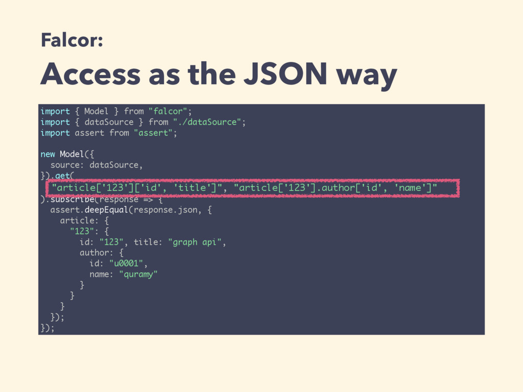 Falcor: Access as the JSON way import { Model }...