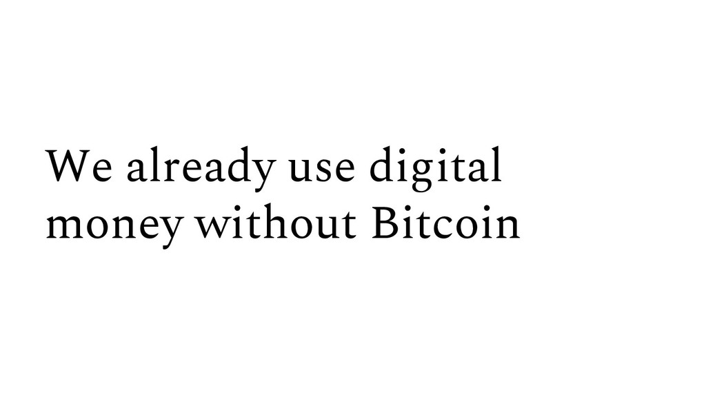 We already use digital money without Bitcoin