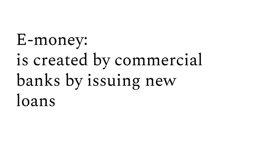 E-money: is created by commercial banks by issu...