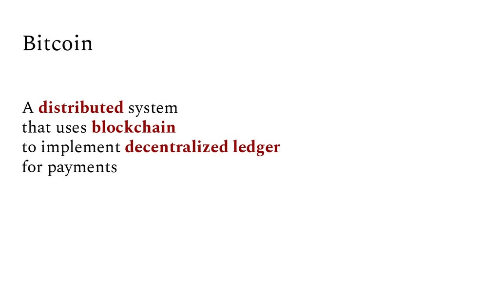 Bitcoin A distributed system that uses blockcha...