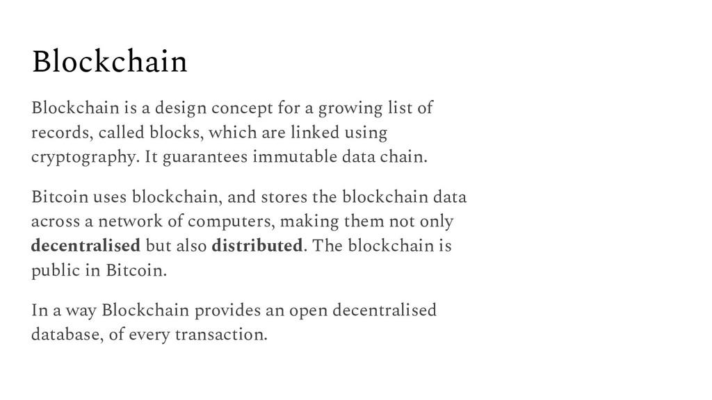 Blockchain Blockchain is a design concept for a...