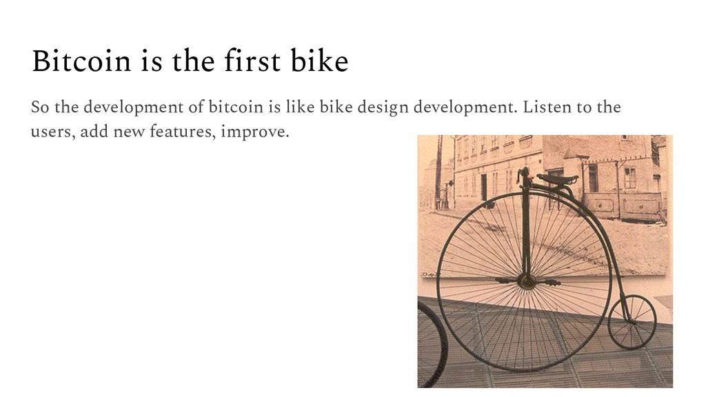 Bitcoin is the first bike So the development of...