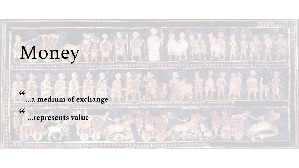"""Money """"...a medium of exchange """" ...represents ..."""
