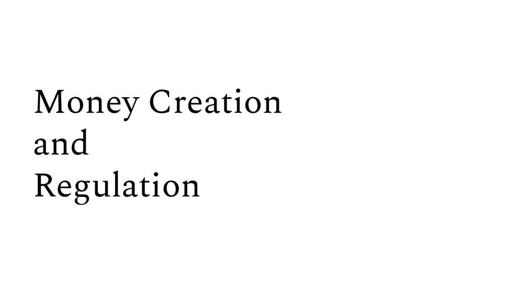 Money Creation and Regulation