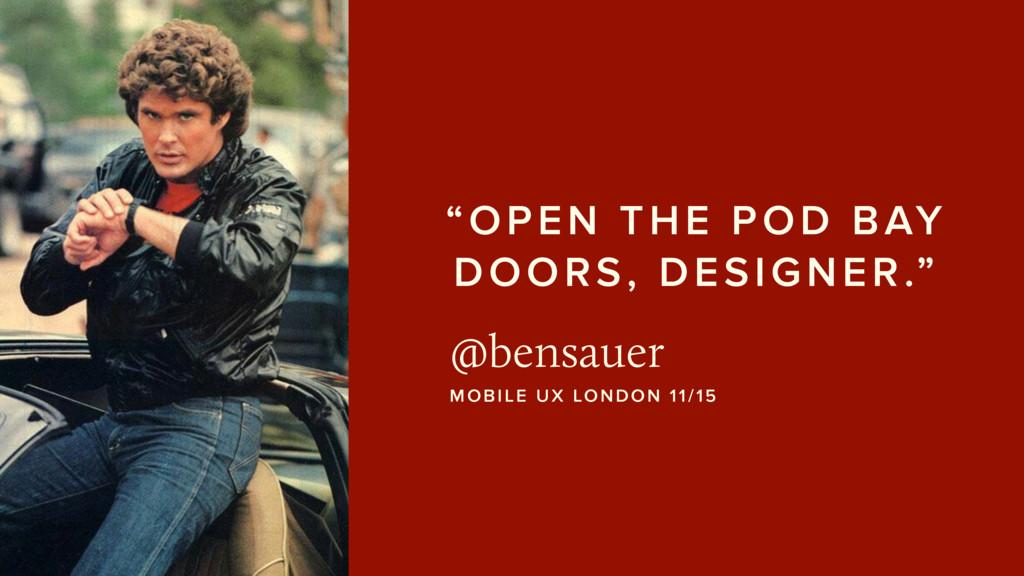 """""""OPEN THE POD BAY DOORS, DESIGNER."""" @bensauer M..."""