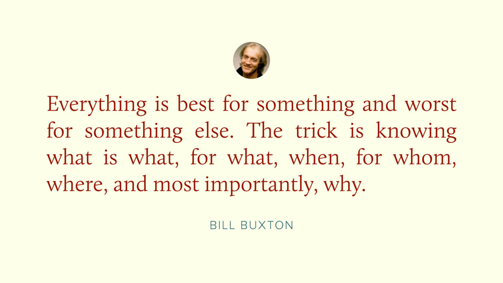 BILL BUXTON Everything is best for something an...
