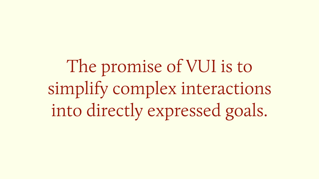 The promise of VUI is to simplify complex inter...