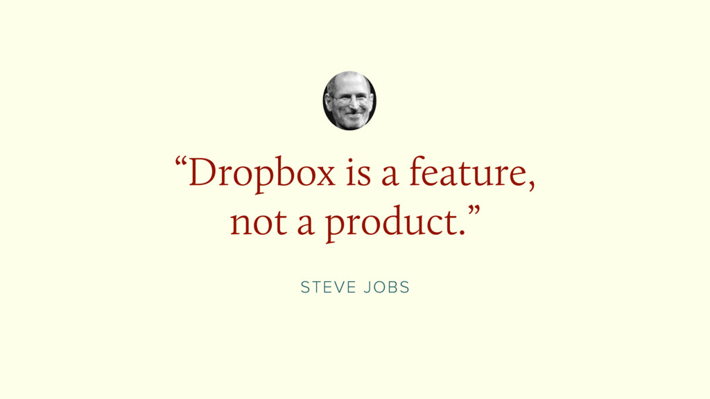 """STEVE JOBS """"Dropbox is a feature, not a product..."""